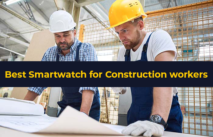best smartwatch for construction workers